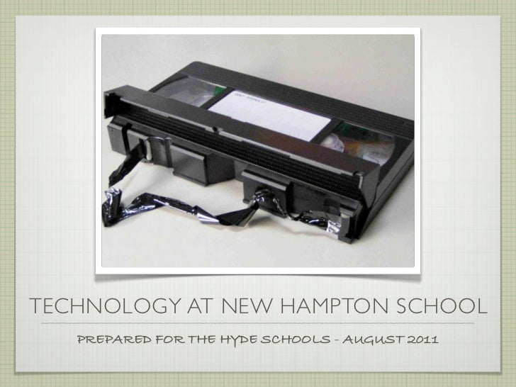TECHNOLOGY AT NEW HAMPTON SCHOOL   PREPARED FOR THE HYDE SCHOOLS - AUGUST 2011