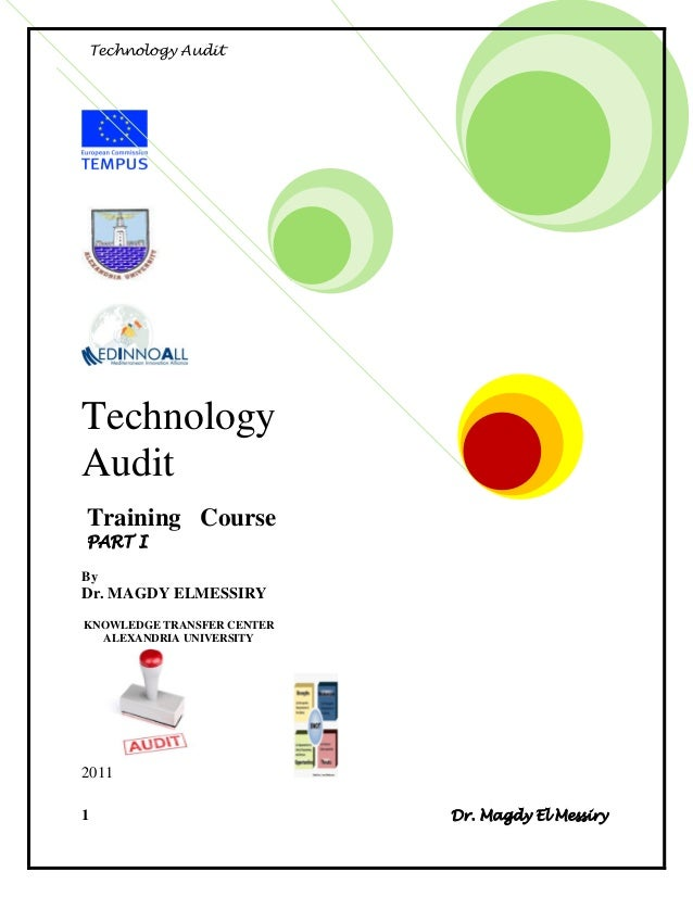 Technology AuditTechnologyAuditTraining CoursePART IByDr. MAGDY ELMESSIRYKNOWLEDGE TRANSFER CENTER  ALEXANDRIA UNIVERSITY2...