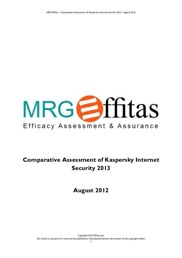 MRG Effitas – Comparative Assessment of Kaspersky Internet Security 2013 - August 2012Comparative Assessment of Kaspersky ...