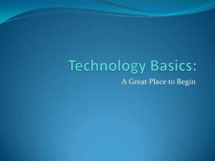 Technology Basics: <br />A Great Place to Begin<br />