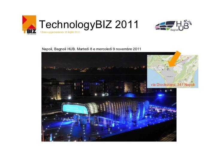 TechnologyBIZ 2011Ultimo aggiornamento 18 luglio 2011 Napoli, Bagnoli HUB. Martedì 8 e mercoledì 9 novembre 2011          ...