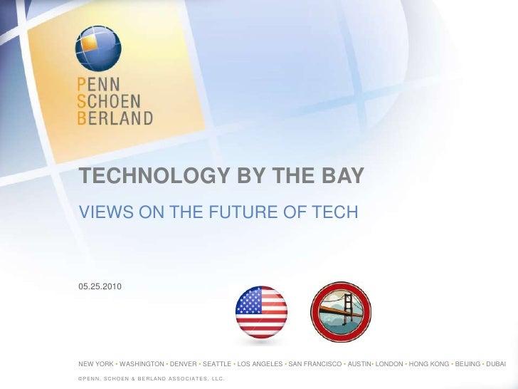 TECHNOLOGY BY THE BAY<br />views on the future of tech<br />05.25.2010<br />©Penn, schoen & berland associates, llc.<br />