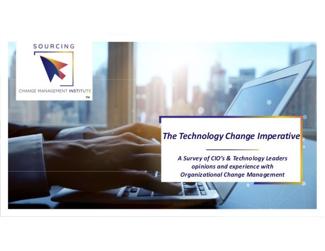 All A Survey of CIO's & Technology Leaders opinions and experience with Organizational Change Management The Technology Ch...