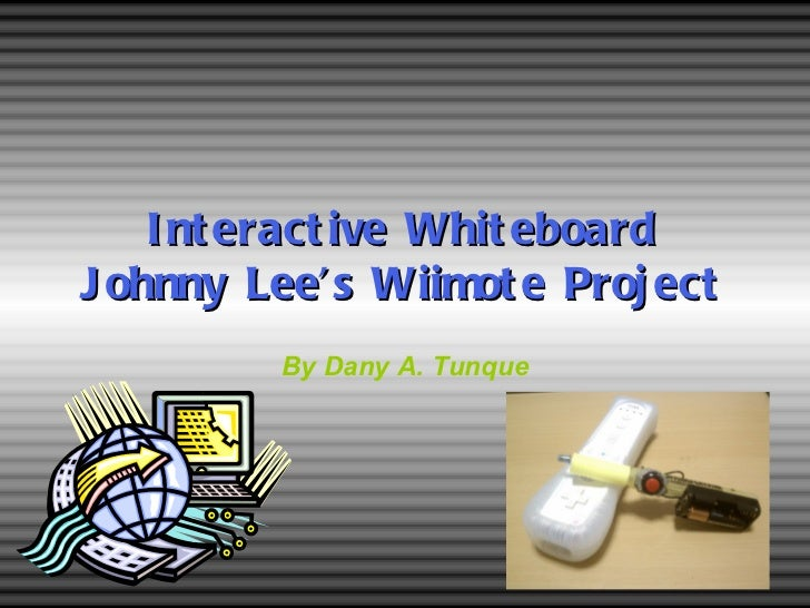Interactive Whiteboard Johnny Lee's Wiimote Project By Dany A. Tunque