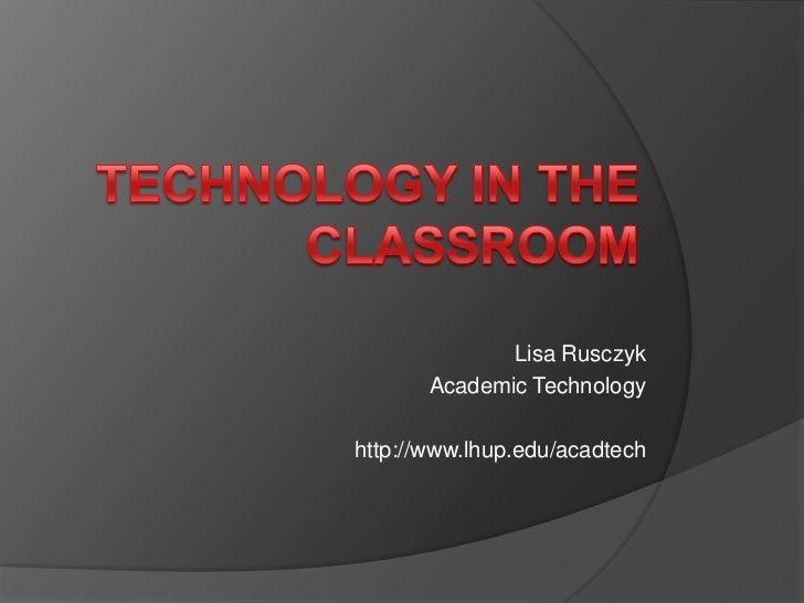 Lisa Rusczyk       Academic Technologyhttp://www.lhup.edu/acadtech