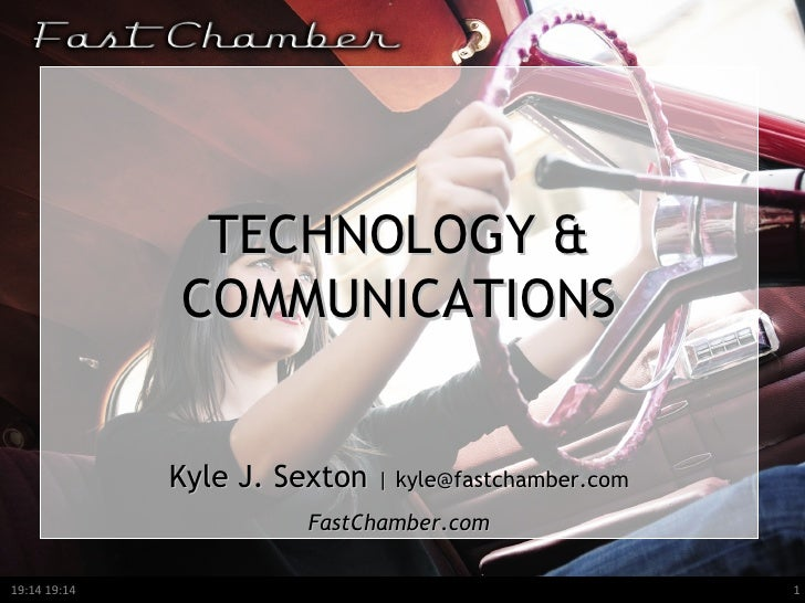 TECHNOLOGY & COMMUNICATIONS Kyle J. Sexton  | kyle@fastchamber.com FastChamber.com