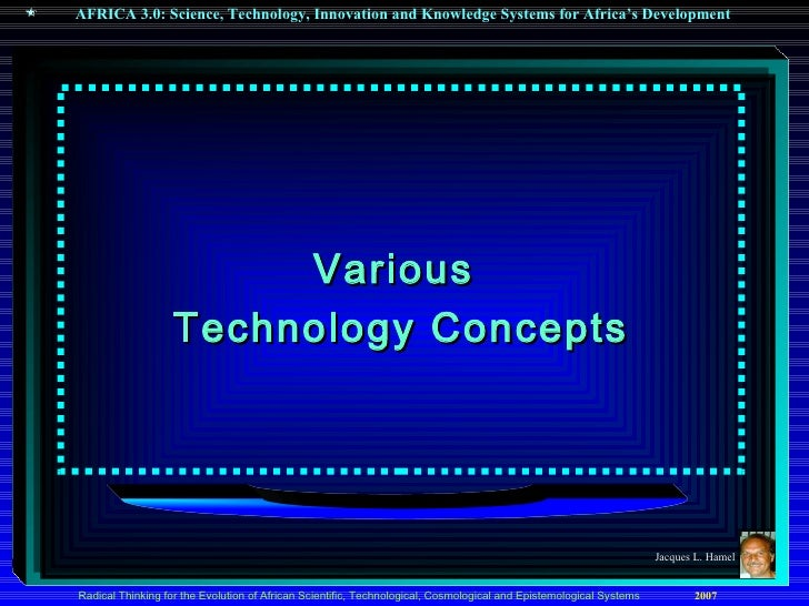 <ul><li>Various  </li></ul><ul><li>Technology Concepts </li></ul>Jacques L. Hamel