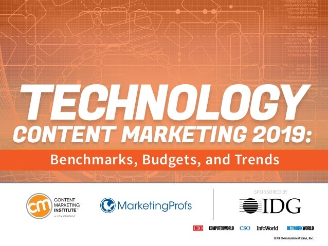 CONTENT MARKETING 2019: TECHNOLOGY Benchmarks, Budgets, and Trends SPONSORED BY IDG Communications, Inc.