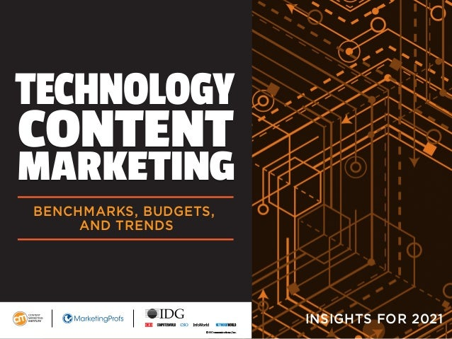 TECHNOLOGY CONTENT MARKETING TECHNOLOGY CONTENT MARKETING BENCHMARKS, BUDGETS, AND TRENDS INSIGHTS FOR 2021 IDG Communicat...