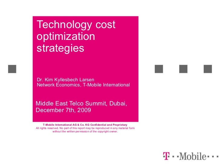Technology cost optimization strategies Middle East Telco Summit, Dubai, December 7th, 2009 Dr. Kim Kyllesbech Larsen Netw...