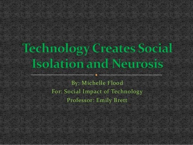 By: Michelle Flood For: Social Impact of Technology Professor: Emily Brett