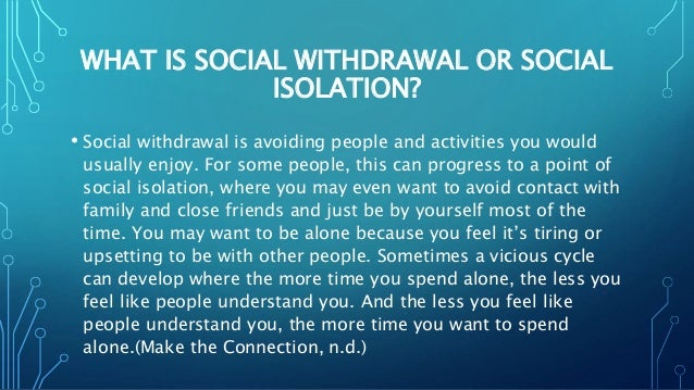 social withdrawal 2018-1-5 help for autistic people experiencing social isolation and information for adults about making friends and socialising.