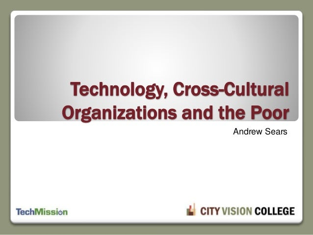 Technology, Cross-Cultural Organizations and the Poor Andrew Sears