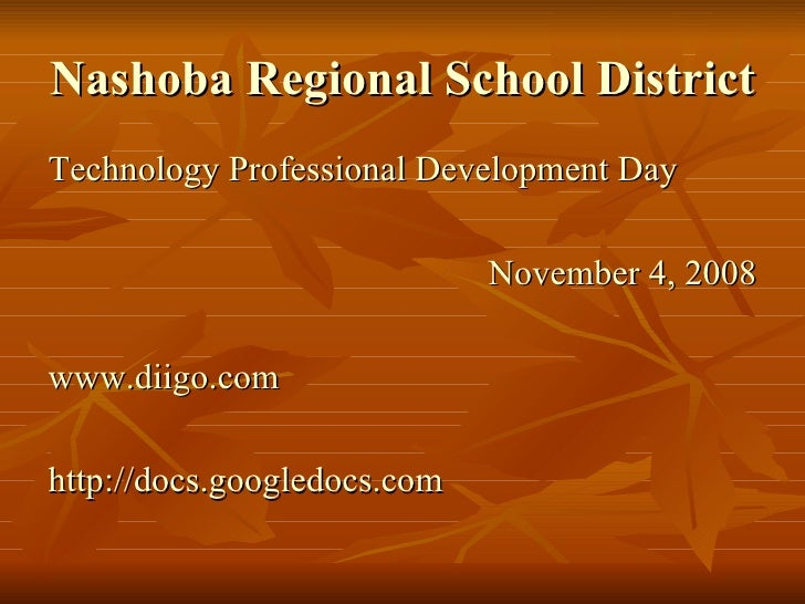 Nashoba Regional School District   <ul><li>Technology Professional Development Day </li></ul><ul><li>November 4, 2008 </li...