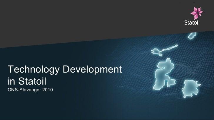 Technology Development  in Statoil   ONS-Stavanger 2010