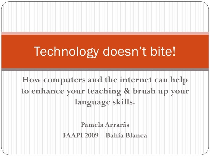 Technology doesn't bite! How computers and the internet can help to enhance your teaching & brush up your              lan...