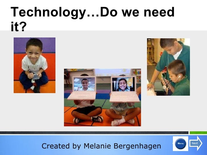 Created by Melanie Bergenhagen Technology…Do we need it?