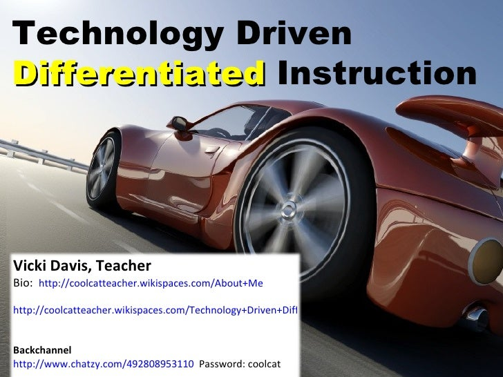 Technology Driven  Differentiated  Instruction Vicki Davis, Teacher Bio:  http://coolcatteacher.wikispaces.com/About+Me ht...