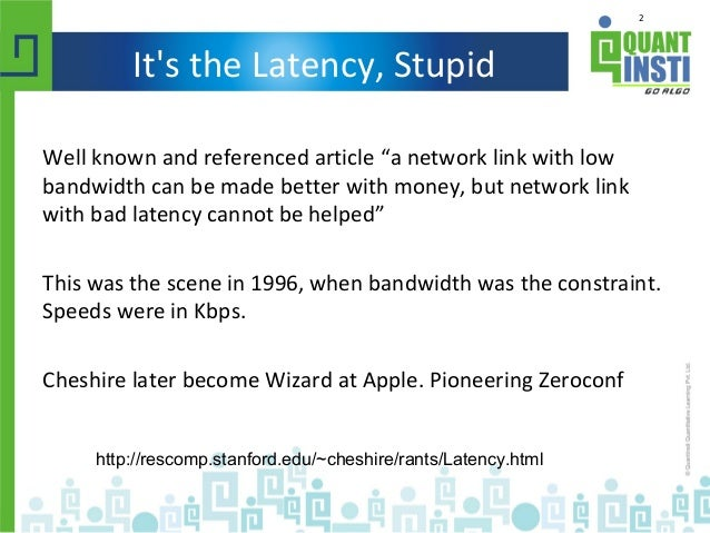 """2 It's the Latency, Stupid http://rescomp.stanford.edu/~cheshire/rants/Latency.html Well known and referenced article """"a n..."""