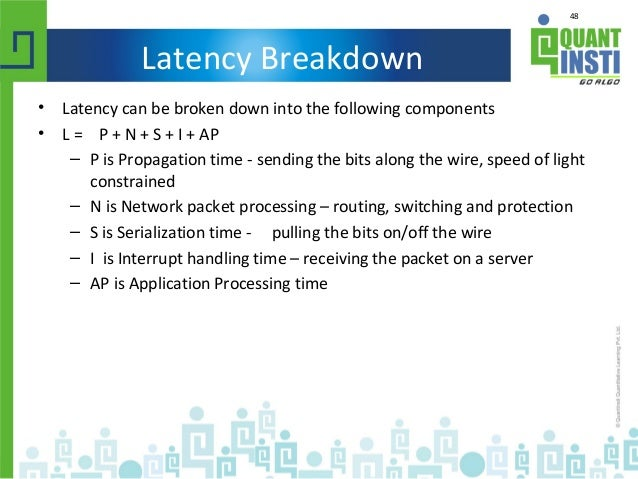 48 Latency Breakdown • Latency can be broken down into the following components • L = P + N + S + I + AP – P is Propagatio...
