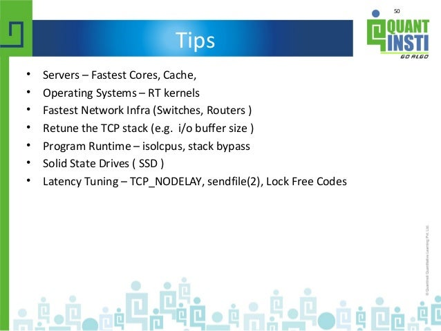 50 Tips • Servers – Fastest Cores, Cache, • Operating Systems – RT kernels • Fastest Network Infra (Switches, Routers ) • ...