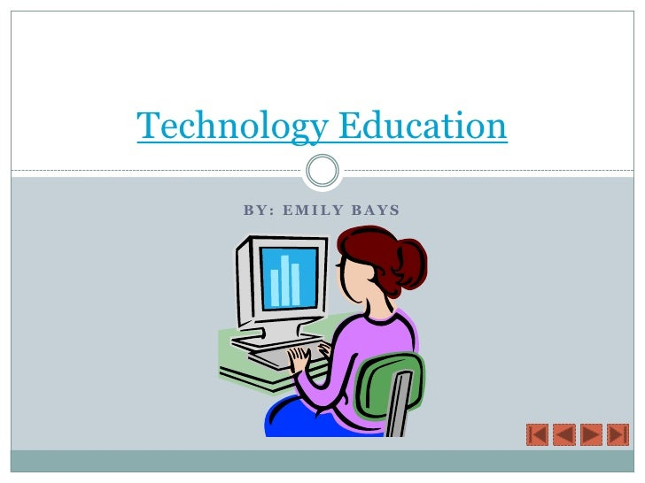 By: Emily Bays <br />Technology Education<br />