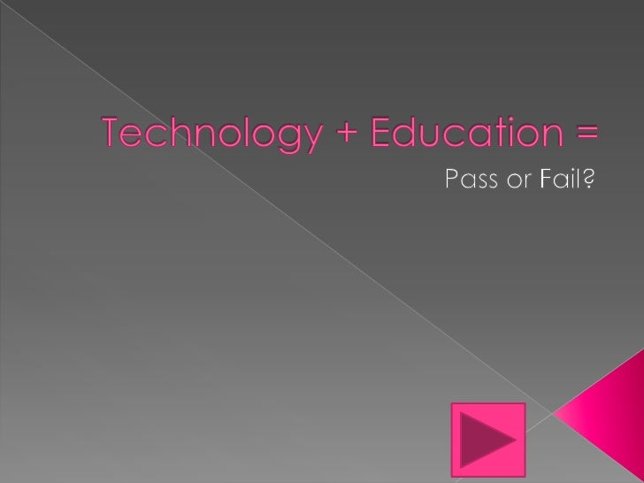 Technology + Education = <br />Pass or Fail?<br />