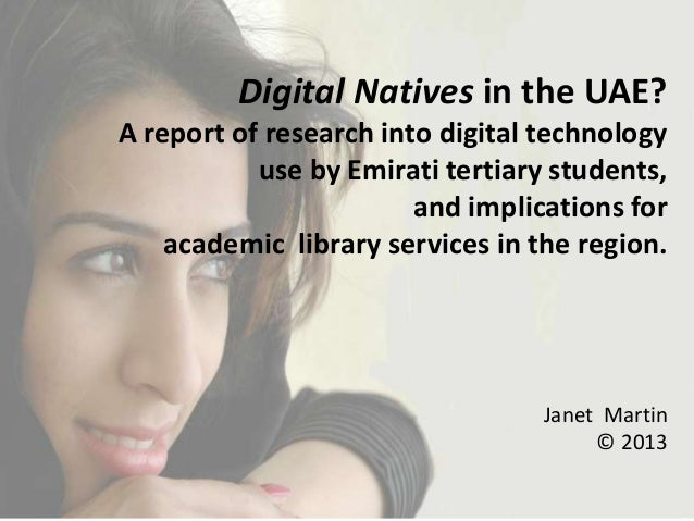 Digital Natives in the UAE? A report of research into digital technology use by Emirati tertiary students, and implication...