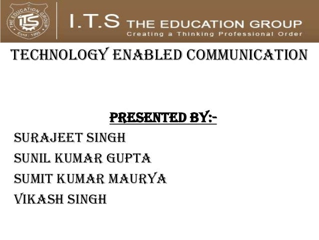 TECHNOLOGY ENABLED COMMUNICATION             PRESENTED BY:-SURAJEET SINGHSUNIL KUMAR GUPTASUMIT KUMAR MAURYAVIKASH SINGH