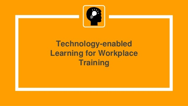 Technology-enabled Learning for Workplace Training