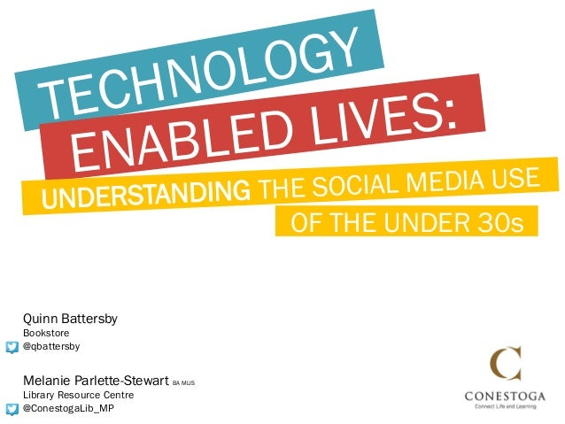 HN OLOGY    TEC           VES:     EN ABLE D LI   UNDERSTANDING THE SOCIAL MEDIA USE                   OF THE UNDER 30sQui...