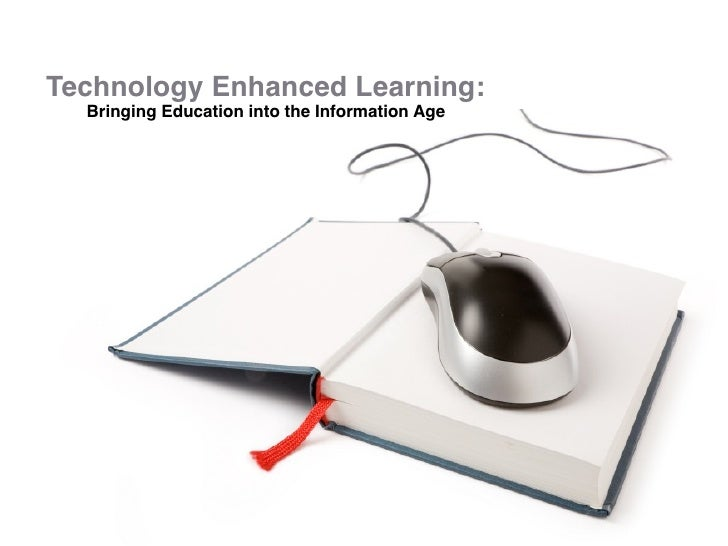 Technology Enhanced Learning:   Bringing Education into the Information Age