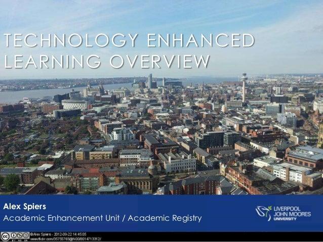 TECHNOLOGY ENHANCEDLEARNING OVERVIEWAlex SpiersAcademic Enhancement Unit / Academic Registry