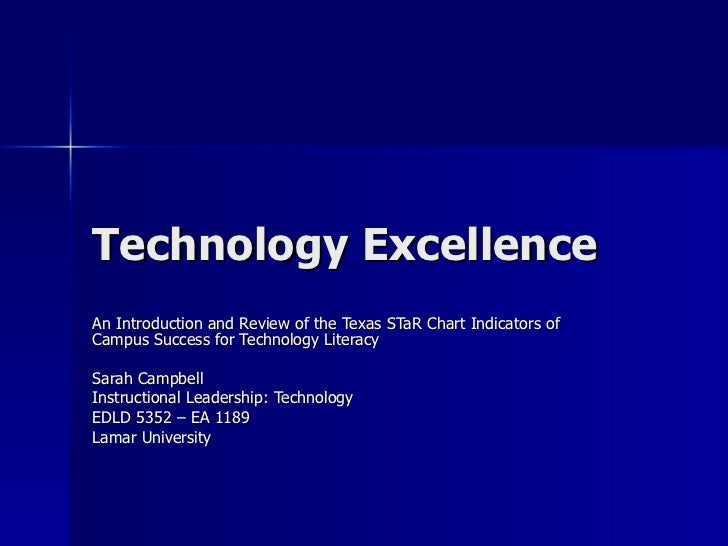Technology Excellence An Introduction and Review of the Texas STaR Chart Indicators of Campus Success for Technology Liter...