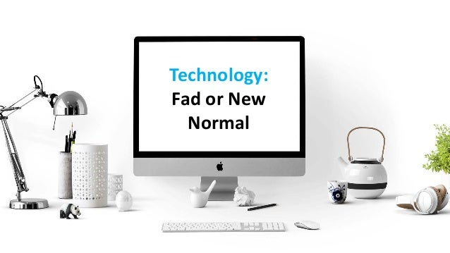 Technology: Fad or New Normal