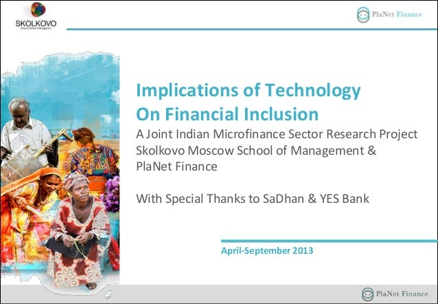 Implications of Technology On Financial Inclusion A Joint Indian Microfinance Sector Research Project Skolkovo Moscow Scho...