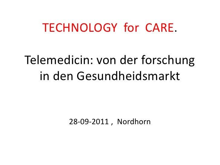 TECHNOLOGY  for  CARE.Telemedicin: von der forschung in den Gesundheidsmarkt28-09-2011 ,  Nordhorn<br />