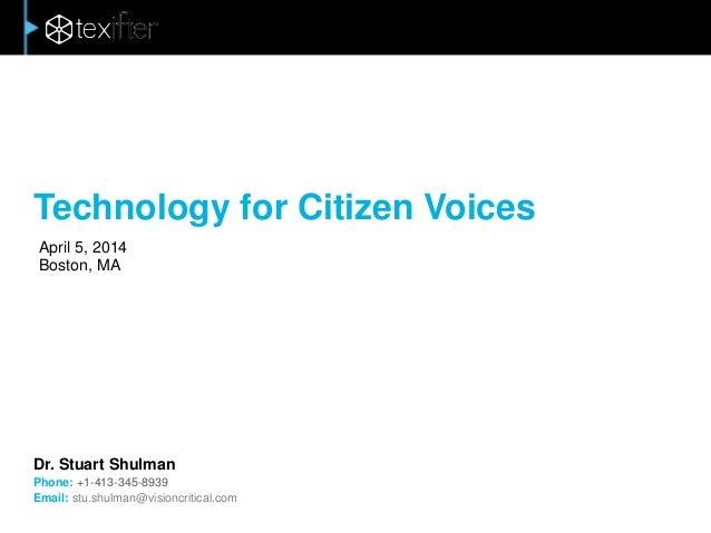 Technology for Citizen Voices April 5, 2014 Boston, MA Dr. Stuart Shulman Phone: +1-413-345-8939 Email: stu.shulman@vision...