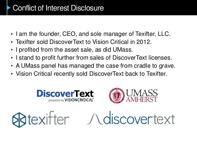Conflict of Interest Disclosure • I am the founder, CEO, and sole manager of Texifter, LLC. • Texifter sold DiscoverText t...