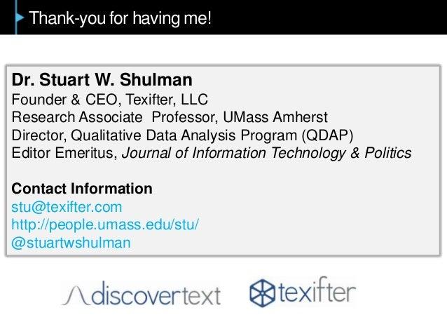 Thank-you for having me! Dr. Stuart W. Shulman Founder & CEO, Texifter, LLC Research Associate Professor, UMass Amherst Di...