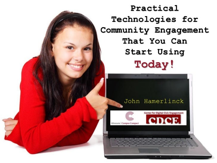 Practical  Technologies forCommunity Engagement    That You Can    Start Using      Today!    John Hamerlinck