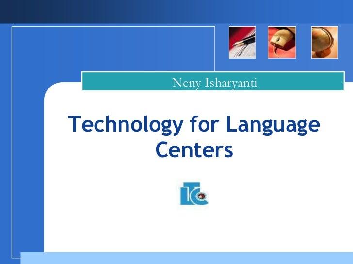Neny IsharyantiTechnology for Language        Centers