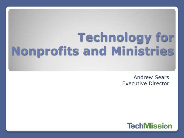 Technology forNonprofits and Ministries                     Andrew Sears                 Executive Director