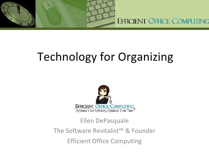 Technology for Organizing Ellen DePasquale The Software Revitalist™ & Founder Efficient Office Computing