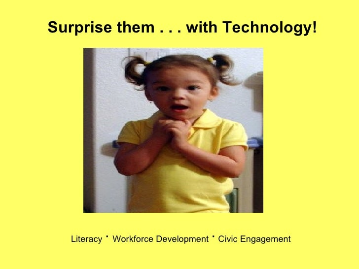 Surprise them . . . with Technology! Literacy  ·   Workforce Development  ·   Civic Engagement
