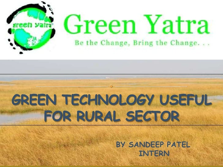 GREEN TECHNOLOGY USEFULFOR RURAL SECTOR<br />BY SANDEEP PATEL<br />INTERN<br />