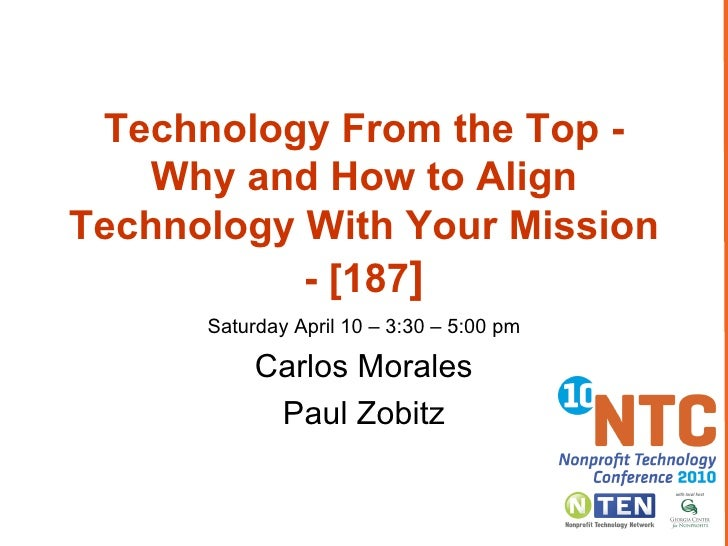 Technology From the Top - Why and How to Align Technology With Your Mission - [187 ] Saturday April 10 – 3:30 – 5:00 pm Ca...