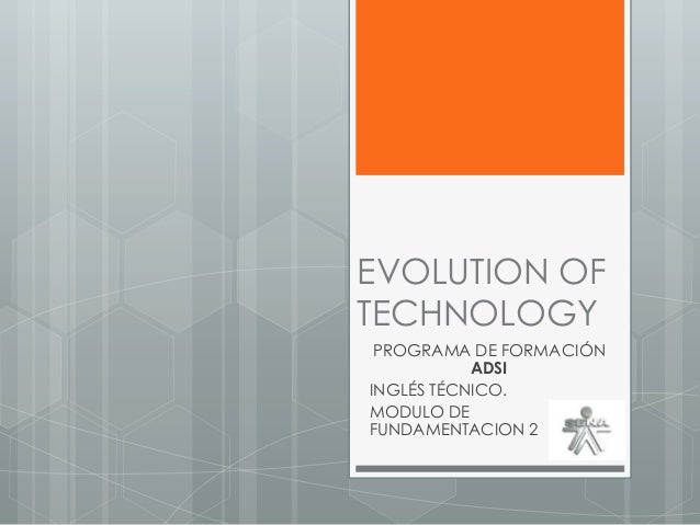EVOLUTION OF TECHNOLOGY PROGRAMA DE FORMACIÓN ADSI INGLÉS TÉCNICO. MODULO DE FUNDAMENTACION 2