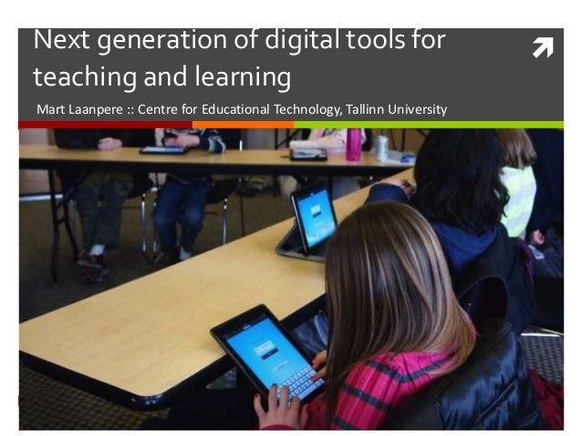 Next generation of digital tools for   teaching and learning  Mart Laanpere :: Centre for Educational Technology, Tallinn...