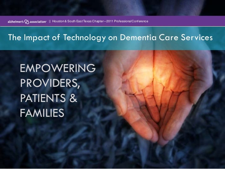 ||  Houston & South East Texas Chapter – 2011 Professional Conference<br />The Impact of Technology on Dementia Care Serv...